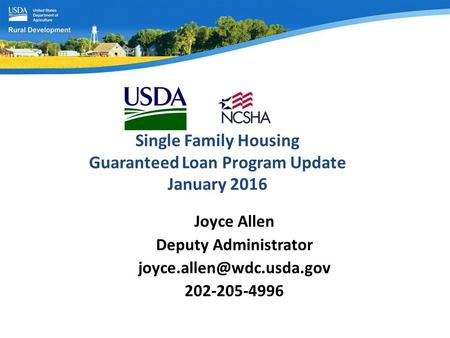 Single Family Housing Guaranteed Loan Program Update January 2016 Joyce Allen Deputy Administrator 202-205-4996.