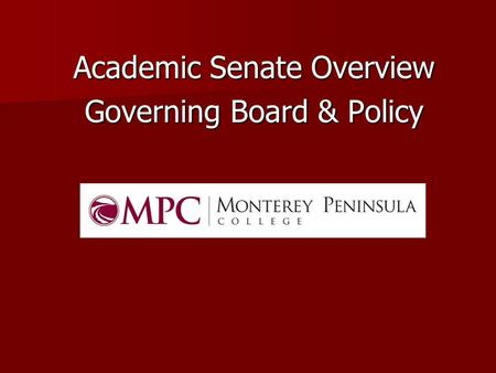 Academic Senate Overview Governing Board & Policy.