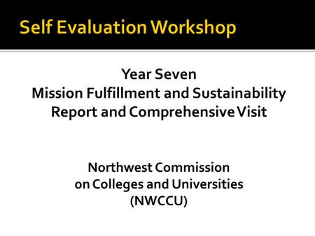 Year Seven Mission Fulfillment and Sustainability Report and Comprehensive Visit Northwest Commission on Colleges and Universities (NWCCU)
