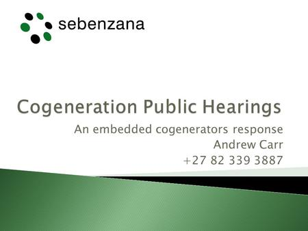 An embedded cogenerators response Andrew Carr +27 82 339 3887.