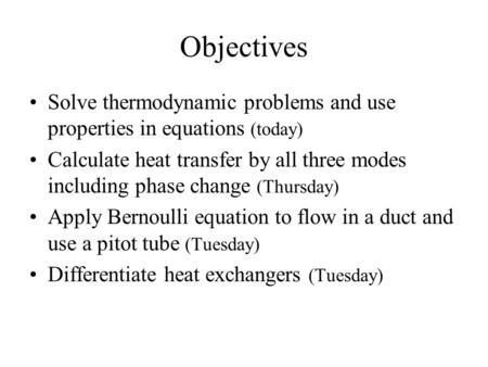 Objectives Solve thermodynamic problems and use properties in equations (today) Calculate heat transfer by all three modes including phase change (Thursday)