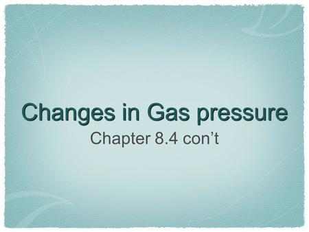 Changes in Gas pressure Chapter 8.4 con't. Variables Pressure Volume Temperature.