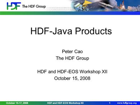 October 15-17, 2008HDF and HDF-EOS Workshop XII1 HDF-Java Products Peter Cao The HDF Group HDF and HDF-EOS Workshop XII October 15, 2008.
