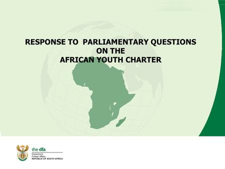 RESPONSE TO PARLIAMENTARY QUESTIONS ON THE AFRICAN YOUTH CHARTER.