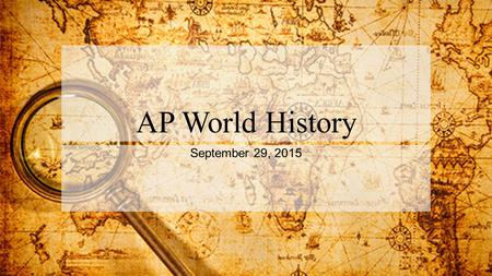 AP World History September 29, 2015. Warm Up – September 29, 2015 Pick up the 3 pages at the front of the room. You will also need 1-2 sheets of your.