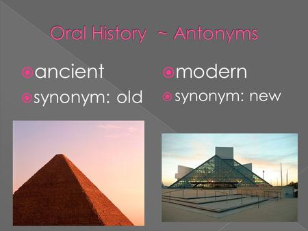 ancient  synonym: old  modern  synonym: new.