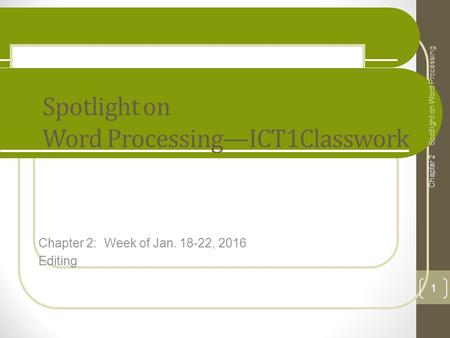 Spotlight on Word Processing—ICT1Classwork Chapter 2: Week of Jan. 18-22, 2016 Editing Spotlight on Word Processing Chapter 2 1.