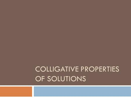 COLLIGATIVE PROPERTIES OF SOLUTIONS. Colligative Properties  A property that depends only upon the number of solute particles, and not upon their identity.