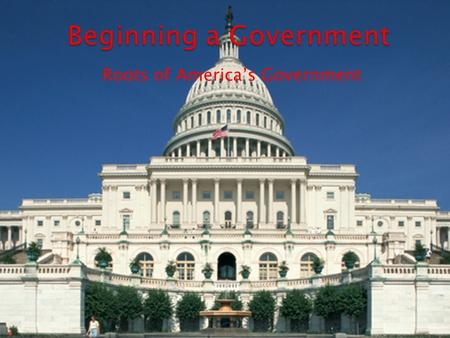 Roots of America's Government.  Unit Essential Question: ◦ How were American political rights and institutions derived from philosophies of the past?