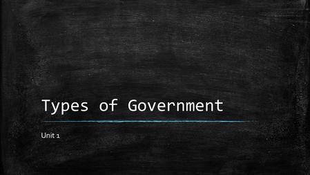Types of Government Unit 1. Where is the power of government held? ▪ UNITARY – A single agency holds all the powers – Example: ▪ British Parliament ▪