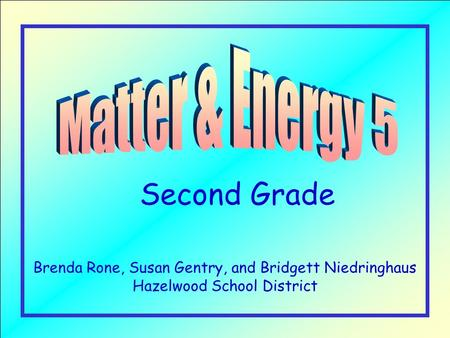 Second Grade Brenda Rone, Susan Gentry, and Bridgett Niedringhaus Hazelwood School District.