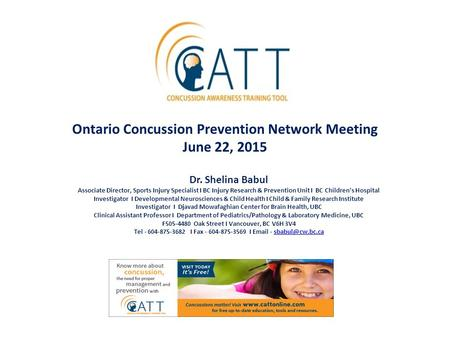 Ontario Concussion Prevention Network Meeting June 22, 2015 Dr. Shelina Babul Associate Director, Sports Injury Specialist I BC Injury Research & Prevention.