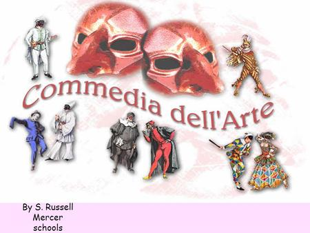 By S. Russell Mercer schools. Commedia dell'arte, (Italian, meaning comedy of professional artists) was a form of improvisational theater which began.
