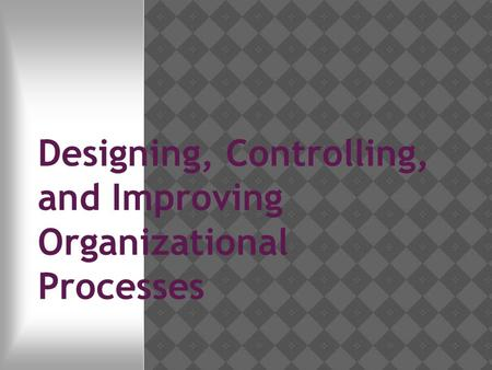 Designing, Controlling, and Improving Organizational Processes.