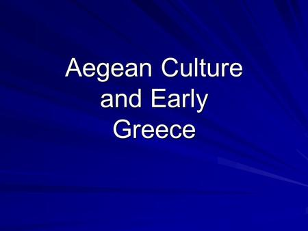Aegean Culture and Early Greece. Aegean Culture: Minoan Civilization Crete (2500-1250 B.C.E.) Palace-cities Artisans: jewelry, figurines Women unusually.