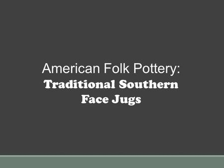 American Folk Pottery: Traditional Southern Face Jugs.
