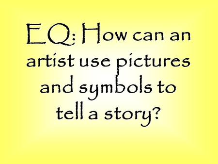 EQ: How can an artist use pictures and symbols to tell a story?