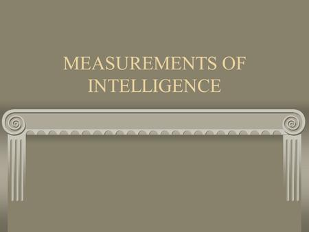 MEASUREMENTS OF INTELLIGENCE. STANFORD-BINET SCALE Alfred Binet: devised first modern intelligence test 1916: revised by Louis Terman of Stanford University.