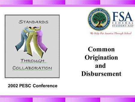 Common Origination and Disbursement 2002 PESC Conference.