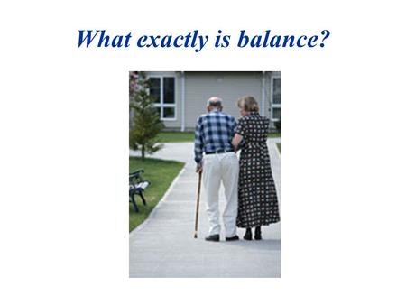 What exactly is balance?. Macpherson et al. (1997) contend that the maintenance of posture is the co-requisite for all coordinated movement, and when.