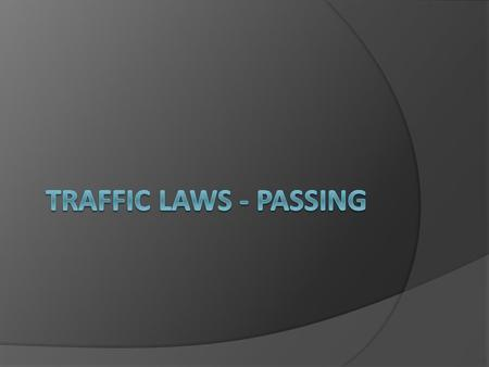 Passing Statistics  Most accidents occur on a two lane highway when vehicles collide head-on.  Most deaths are caused by improper and careless passing.