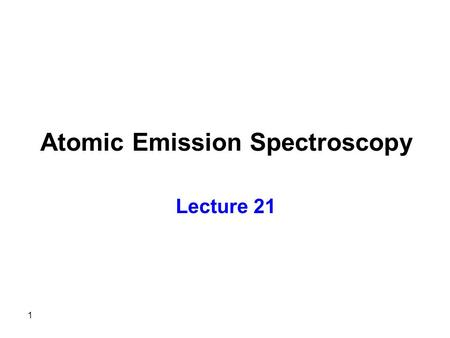 1 Atomic Emission Spectroscopy Lecture 21. 2 Qualitative analysis is accomplished by comparison of the wavelengths of some emission lines to standards.