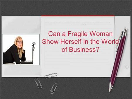 Can a Fragile Woman Show Herself In the World of Business?