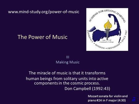 The Power of Music III Making Music The miracle of music is that it transforms human beings from solitary units into active components in the cosmic process.