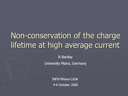 Non-conservation of the charge lifetime at high average current R.Barday University Mainz, Germany INFN Milano-LASA 4-6 October 2006.