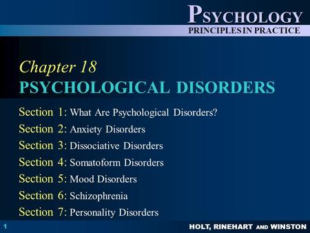 HOLT, RINEHART AND WINSTON P SYCHOLOGY PRINCIPLES IN PRACTICE 1 Chapter 18 PSYCHOLOGICAL DISORDERS Section 1: What Are Psychological Disorders? Section.