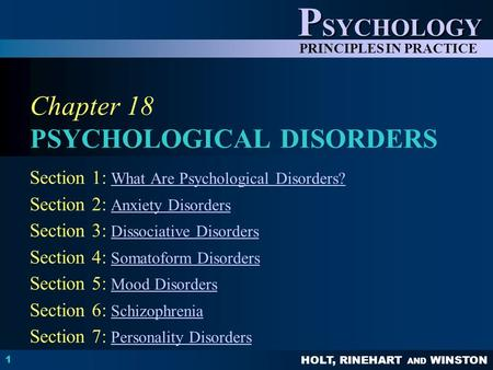 HOLT, RINEHART AND WINSTON P SYCHOLOGY PRINCIPLES IN PRACTICE 1 Chapter 18 PSYCHOLOGICAL DISORDERS Section 1: What Are Psychological Disorders?What Are.