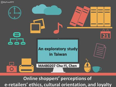 Online shoppers' perceptions of e-retailers' ethics, cultural orientation, and loyalty An exploratory study in Taiwan MA480207 Chu-Yi, Chen.