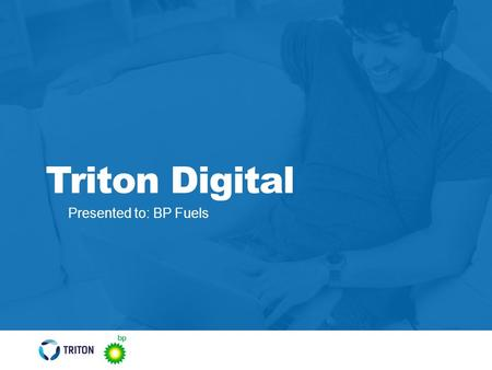 Presented to: BP Fuels Triton Digital. Objectives Objective: Launch messaging of Driver Rewards and entice BP's target audience to sign up Campaign Overview: