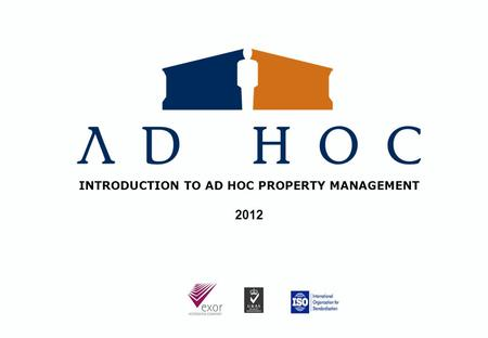 INTRODUCTION TO AD HOC PROPERTY MANAGEMENT 2012. Ad Hoc secures vacant properties, sites and estates by installing carefully selected and vetted property.