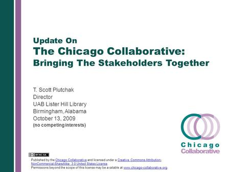 Update On The Chicago Collaborative: Bringing The Stakeholders Together T. Scott Plutchak Director UAB Lister Hill Library Birmingham, Alabama October.