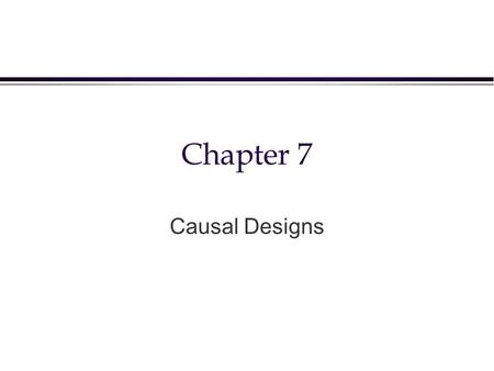 Chapter 7 Causal Designs. Issues Addressed l conditions of causality l what is an experiment? l differences between a lab vs field experiment l two types.