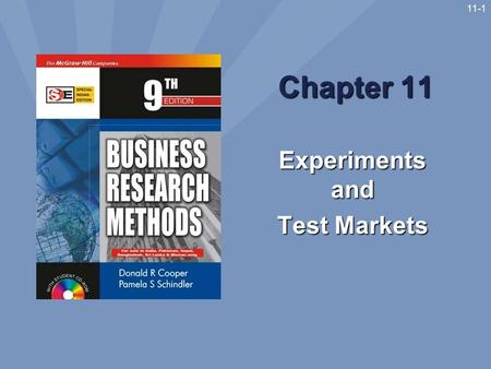 11-1 Chapter 11 Experiments and Test Markets. 11-2 Learning Objectives Understand... uses for experimentation advantages and disadvantages of the experimental.