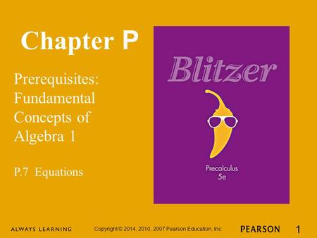Chapter P Prerequisites: Fundamental Concepts of Algebra 1 Copyright © 2014, 2010, 2007 Pearson Education, Inc. 1 P.7 Equations.