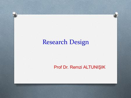 Research Design Prof Dr. Remzi ALTUNIŞIK. Questions to be answered in research design? O What is the study about? O (ii) Why is the study being made?