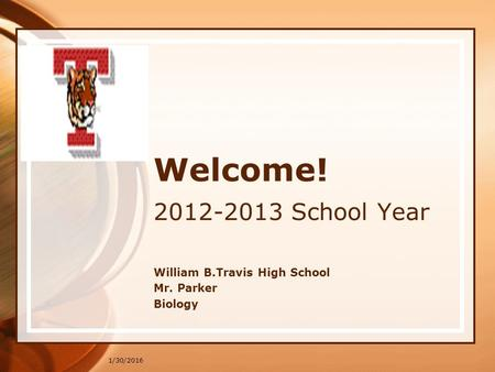 1/30/2016 Welcome! 2012-2013 School Year William B.Travis High School Mr. Parker Biology.