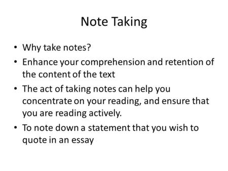 Note Taking Why take notes?