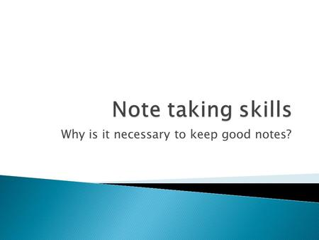 Why is it necessary to keep good notes?.  Effective note-taking from lectures and readings is an essential skill for university study.  Good note taking.