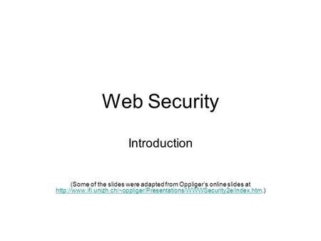 Web Security Introduction (Some of the slides were adapted from Oppliger's online slides at
