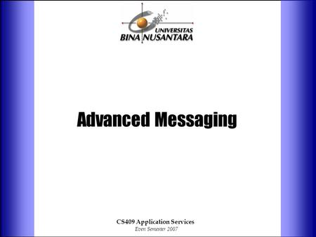 Advanced Messaging CS409 Application Services Even Semester 2007.