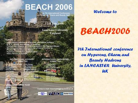 Welcome to BEACH2006 7th International conference on Hyperons, Charm and Beauty Hadrons in LANCASTER University, UK.