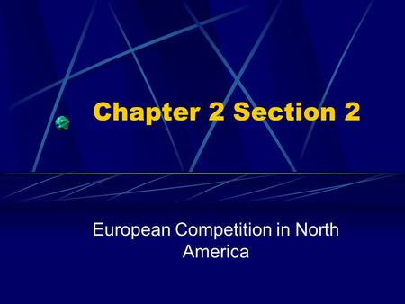 Chapter 2 Section 2 European Competition in North America.