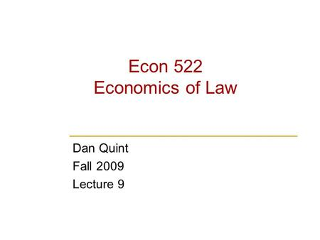 Econ 522 Economics of Law Dan Quint Fall 2009 Lecture 9.