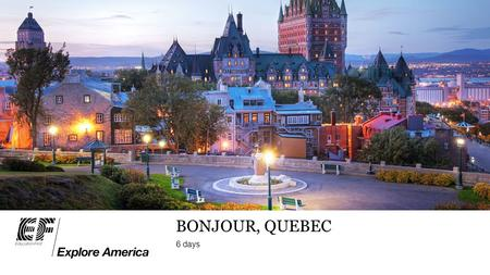 BONJOUR, QUEBEC 6 days. Traveler Support Specialists24/7 Tour DirectorTour consultants MEET THE TEAM.