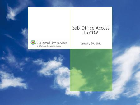 January 30, 2016 Sub-Office Access to COM. Lesson Overview: Sub-Office Access to COM  In this lesson we will cover:  Edit Office Logo  TaxWise Updates.