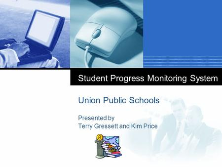 Company LOGO Student Progress Monitoring System Union Public Schools Presented by Terry Gressett and Kim Price.